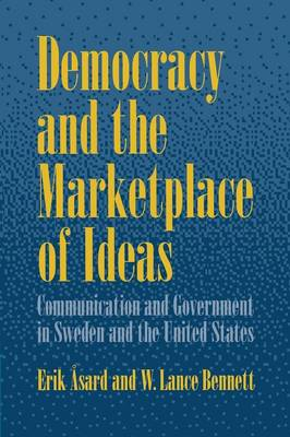 Democracy and the Marketplace of Ideas: Communication and Government in Sweden and the United States (Paperback)