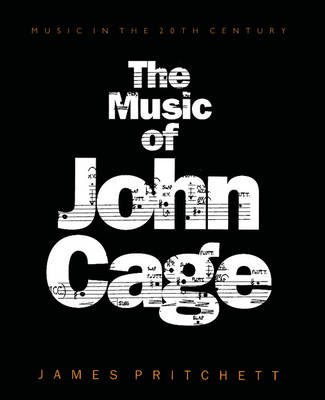 The Music of John Cage - Music in the Twentieth Century 5 (Paperback)