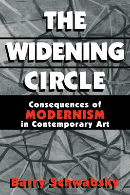 The Widening Circle: The Consequences of Modernism in Contemporary Art - Contemporary Artists and their Critics (Paperback)
