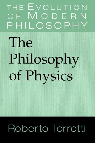 The Philosophy of Physics - The Evolution of Modern Philosophy (Paperback)