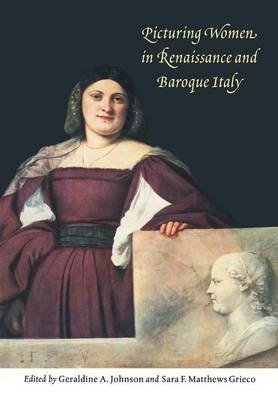 Picturing Women in Renaissance and Baroque Italy (Paperback)