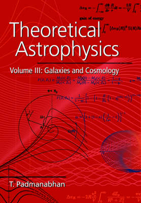 Theoretical Astrophysics: Galaxies and Cosmology Volume 3 (Paperback)