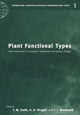Plant Functional Types: Their Relevance to Ecosystem Properties and Global Change - International Geosphere-Biosphere Programme Book Series 1 (Paperback)