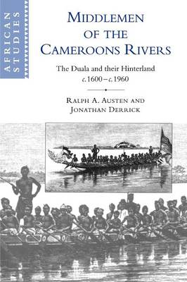 Middlemen of the Cameroons Rivers: The Duala and their Hinterland, c.1600-c.1960 - African Studies 96 (Paperback)