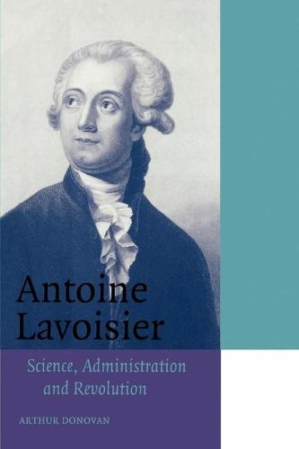Cambridge Science Biographies: Antoine Lavoisier: Science, Administration and Revolution (Paperback)