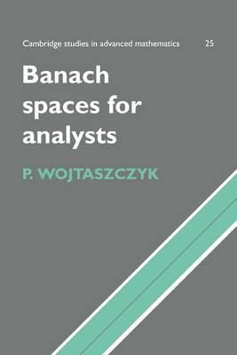 Banach Spaces for Analysts - Cambridge Studies in Advanced Mathematics 25 (Paperback)