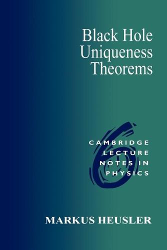 Black Hole Uniqueness Theorems - Cambridge Lecture Notes in Physics 6 (Paperback)