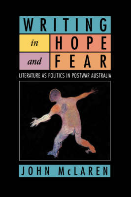 Writing in Hope and Fear: Literature as Politics in Postwar Australia (Paperback)