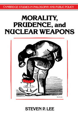 Morality, Prudence, and Nuclear Weapons - Cambridge Studies in Philosophy and Public Policy (Paperback)