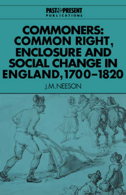Past and Present Publications: Commoners: Common Right, Enclosure and Social Change in England, 1700-1820 (Paperback)