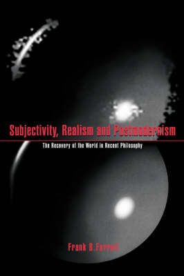 Subjectivity, Realism, and Postmodernism: The Recovery of the World in Recent Philosophy (Paperback)