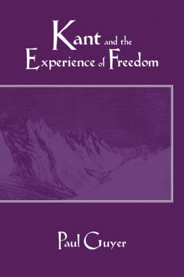 Kant and the Experience of Freedom: Essays on Aesthetics and Morality (Paperback)