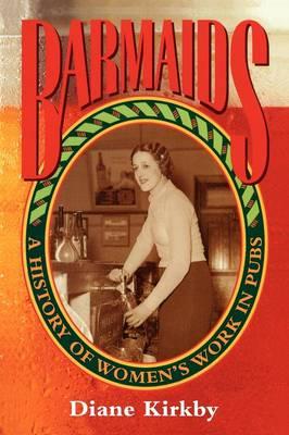 Studies in Australian History: Barmaids: A History of Women's Work in Pubs (Paperback)