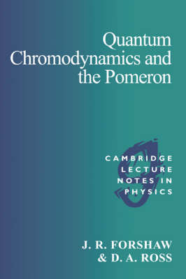 Quantum Chromodynamics and the Pomeron - Cambridge Lecture Notes in Physics 9 (Paperback)