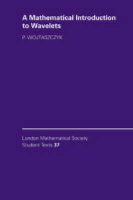 A Mathematical Introduction to Wavelets - London Mathematical Society Student Texts 37 (Hardback)