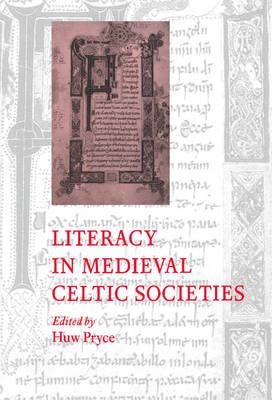 Cambridge Studies in Medieval Literature: Literacy in Medieval Celtic Societies Series Number 33 (Hardback)