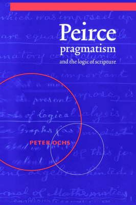 Peirce, Pragmatism, and the Logic of Scripture (Hardback)
