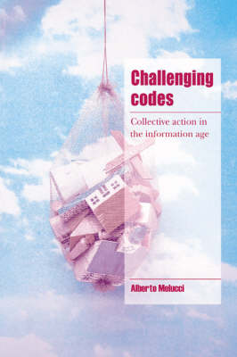 Challenging Codes: Collective Action in the Information Age - Cambridge Cultural Social Studies (Hardback)