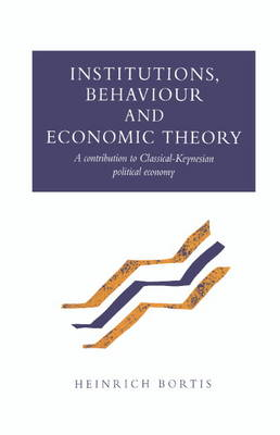 Institutions, Behaviour and Economic Theory: A Contribution to Classical-Keynesian Political Economy (Hardback)