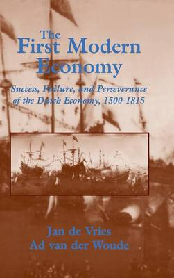The First Modern Economy: Success, Failure, and Perseverance of the Dutch Economy, 1500-1815 (Hardback)