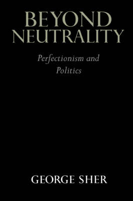 Beyond Neutrality: Perfectionism and Politics (Hardback)