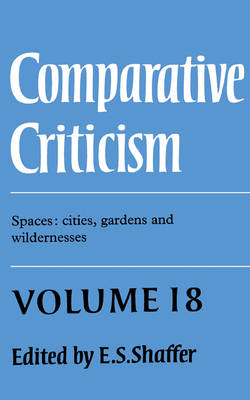 Comparative Criticism: Volume 18, Spaces: Cities, Gardens and Wildernesses - Comparative Criticism 18 (Hardback)
