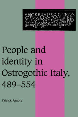 People and Identity in Ostrogothic Italy, 489-554 - Cambridge Studies in Medieval Life and Thought: Fourth Series 33 (Hardback)