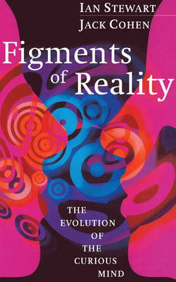 Figments of Reality: The Evolution of the Curious Mind (Hardback)