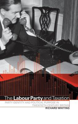 The Labour Party and Taxation: Party Identity and Political Purpose in Twentieth-Century Britain (Hardback)