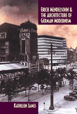 Erich Mendelsohn and the Architecture of German Modernism - Modern Architecture and Cultural Identity (Hardback)