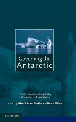 Governing the Antarctic: The Effectiveness and Legitimacy of the Antarctic Treaty System (Hardback)