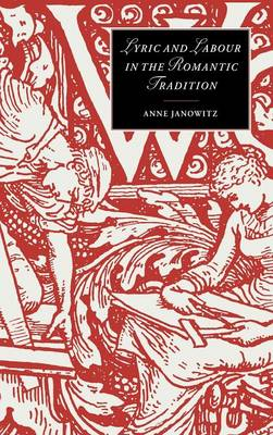 Cambridge Studies in Romanticism: Lyric and Labour in the Romantic Tradition Series Number 30 (Hardback)