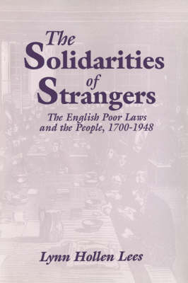 The Solidarities of Strangers: The English Poor Laws and the People, 1700-1948 (Hardback)