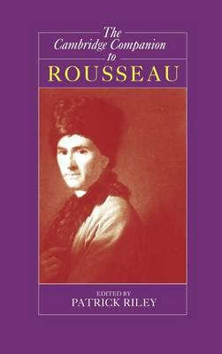 The Cambridge Companion to Rousseau - Cambridge Companions to Philosophy (Hardback)