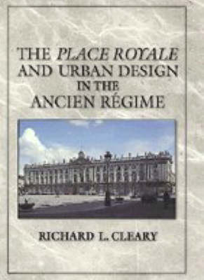The Place Royale and Urban Design in the Ancien Regime (Hardback)
