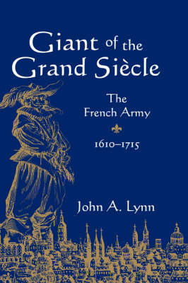 Giant of the Grand Siecle: The French Army, 1610-1715 (Hardback)