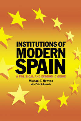 Institutions of Modern Spain: A Political and Economic Guide (Hardback)