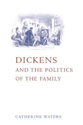 Dickens and the Politics of the Family (Hardback)
