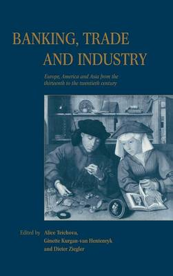 Banking, Trade and Industry: Europe, America and Asia from the Thirteenth to the Twentieth Century (Hardback)