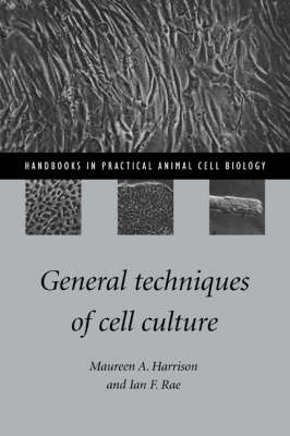 Handbooks in Practical Animal Cell Biology: General Techniques of Cell Culture (Hardback)