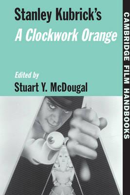 Stanley Kubrick's A Clockwork Orange - Cambridge Film Handbooks (Hardback)