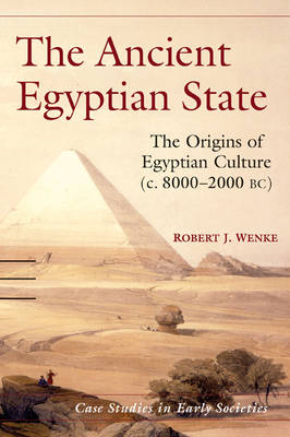The Ancient Egyptian State: The Origins of Egyptian Culture (c. 8000-2000 BC) - Case Studies in Early Societies 8 (Hardback)