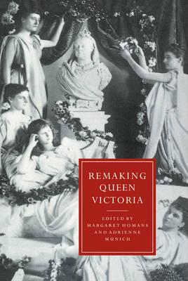 Remaking Queen Victoria - Cambridge Studies in Nineteenth-Century Literature & Culture 10 (Hardback)