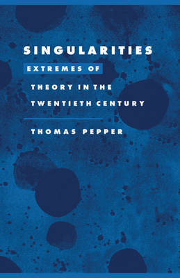 Singularities: Extremes of Theory in the Twentieth Century - Literature, Culture, Theory 22 (Hardback)