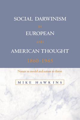 Social Darwinism in European and American Thought, 1860-1945: Nature as Model and Nature as Threat (Paperback)