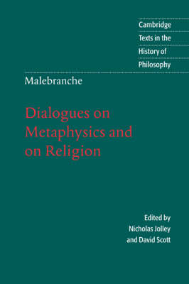 Malebranche: Dialogues on Metaphysics and on Religion - Cambridge Texts in the History of Philosophy (Paperback)