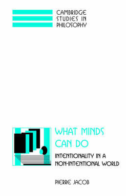 Cambridge Studies in Philosophy: What Minds Can Do: Intentionality in a Non-Intentional World (Paperback)