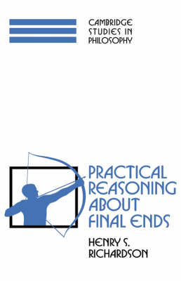 Cambridge Studies in Philosophy: Practical Reasoning about Final Ends (Paperback)