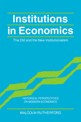 Institutions in Economics: The Old and the New Institutionalism - Historical Perspectives on Modern Economics (Paperback)