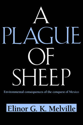 A Plague of Sheep: Environmental Consequences of the Conquest of Mexico - Studies in Environment and History (Paperback)